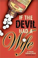 If the Devil Had a Wife: A True Texas Tale (Paperback or Softback)