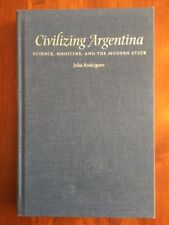 Civilizing Argentina: Science, Medicine, and the Modern State, South America