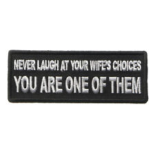 Never Laugh at your Wife's Choices You are one of them Iron on Patch Biker Patch
