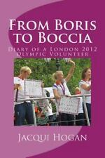 From Boris to Boccia : Diary of a London 2012 Olympic Volunteer by Jacqui...