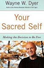 Your Sacred Self: Making the Decision to be Free by Dr. Wayne W. Dyer...