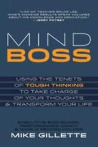 Mind Boss: Using the Tenets of Tough Thinking to Take Charge of Your Thoughts an