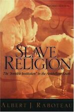 Slave Religion : The Invisible Institution in the Antebellum South by Albert J.