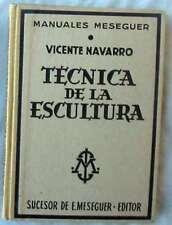 TÉCNICA DE LA ESCULTURA - VICENTE NAVARRO - MANUALES MESEGUER 1953 - VER INDICE