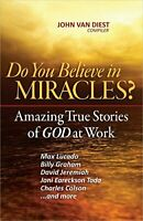 Do You Believe in Miracles?: Amazing True Stories of God a... by Van Diest, John