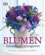 Blumen fantasievoll arrangieren von Mark Welford und Stephen Wicks (2015,...