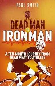 Dead Man to Iron Man: A Ten Month Journey from D, New, Books, mon0000177011
