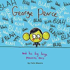George Pearce And His Huge Massive Ears, Massie, Felix, New Book
