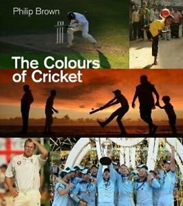 The Colours of Cricket by Philip Brown 9781785319952 | Brand New
