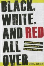 Black, White, and Red All Over : A Cultural History of the Radical Press in Its