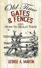 Old-Time Gates and Fences and How to Build Them by George A. Martin (2013,...