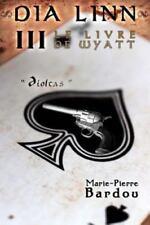 Dia Linn - III - le Livre de Wyatt (Dioltas) by Marie-Pierre Bardou (2014,...