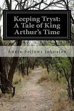 NEW Keeping Tryst: A Tale of King Arthur's Time by Annie Fellows Johnston