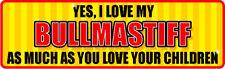 Yes I Love My Bullmastiff As Much As Children Sticker