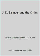 J. D. Salinger and the Critics by Belcher, William F. & Jaes W. Lee