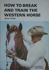 HOW TO BREAK AND TRAIN THE WESTERN HORSE