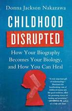 Childhood Disrupted: How Your Biography Becomes Your Biology, and How You Can He