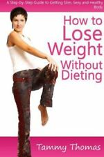 How to Lose Weight Without Dieting : A Step-By-Step Guide to Getting Slim,...