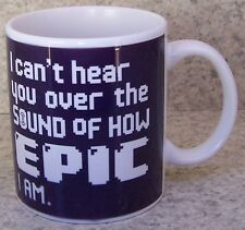 Coffee Mug Novelty I Can't Hear You How Epic I Am New 11 ounce cup with gift box