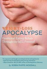 Weight-Loss Apocalypse: Emotional Eating Rehab Through the Hcg Protocol (Hardbac