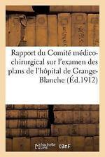 Rapport du Comite Medico-Chirurgical Sur l'Examen des Plans de l'Hopital de...