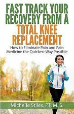 Fast Track Your Recovery From A Total Knee Replacement:: How to Eliminate Pain A