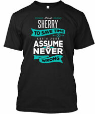 Sherry Never Wrong - Im A To Save Time Lets Just Gildan Tee T-Shirt