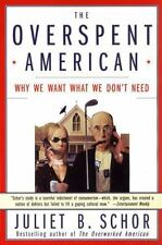 The Overspent American : Why We Want What We Don't Need by Juliet B. Schor...