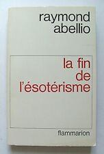 RAYMOND ABELLIO : LA FIN DE L'ÉSOTÉRISME . ENVOI AUTOGRAPHE . FLAMMARION 1973 E0
