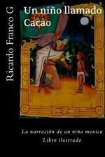 Un niño Llamado Cacao : El niño Que Llamaron Cacao by Ricardo Franco G (2013,...