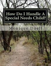How Do I Handle a Special Needs Child? by Monique Duell (2014, Paperback)