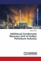 Additional Condensate Recovery Unit of Indian Petroleum Industry by Anwar Shams