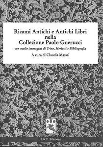 Ricami Antichi e Antichi Libri...con immagini di Trine, Merletti e Bibliografia.