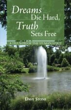 Dreams Die Hard, Truth Sets Free: A Triumph of the Human Spirit, Stone, Dave,