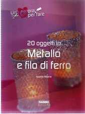 S11 20 oggetti in metallo e filo di ferro Sophie Helene Fabbri ed. 2004