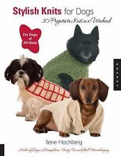 Stylish Knits for Dogs : 30 Projects to Knit in a Weekend by Ilene Hochberg...