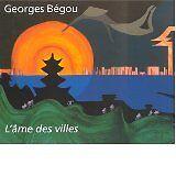 Bégou Georges - L'Ame des villes - 2002 - relié