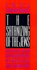 The Satanizing of the Jews: Origin and Development of Mystical Anti-Semitism
