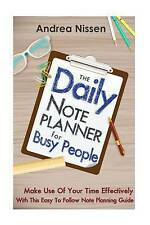 The Daily Note Planner For Busy People: Make Use Of Your Time Effectively With T