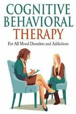 Cognitive Behavioral Therapy : For All Mood Disorders and Addictions: By Berr...