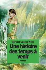 Une Histoire des Temps à Venir by H. G. Wells (2014, Paperback)