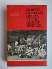 North German Opera in the Age of Goethe by Thomas Bauman
