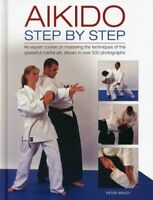 Aikido: Step by Step: An Expert Course on Mastering the Techni... by Peter Brady