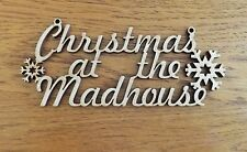"""Christmas at the Madhouse"" - unpainted blank MDF wooden sign craft shape"
