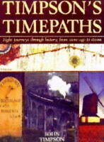 Timpson's Time Paths: Journeys Through History from the Stone Age to Steam, By T