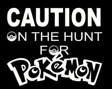 CAUTION ON THE HUNT FOR POKEMON FUNNY MENS LADIES T SHIRT HANES SMALL TO 4X
