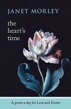 The Heart's Time : A Poem a Day for Lent and Easter by Janet Morley (2011,...