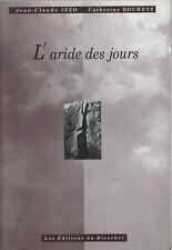 EO JEAN-CLAUDE IZZO + CATHERINE BOURETZ + 2 DÉDICACES : L'ARIDE DES JOURS
