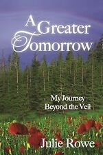 A Greater Tomorrow : My Journey Beyond the Veil by Julie Rowe (2014, Paperback)