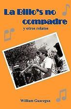 La Billo's No Compadre y Otros Relatos by William Guaregua (2009, Paperback)